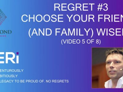 Regret #3 – Choose your friends (and your family) wisely